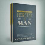 Monster to Man by Vayne Thomas Jr.